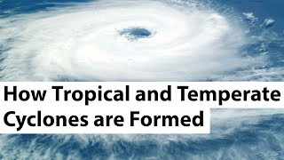 How tropical & temperate cyclones are formed - Cyclone Ockhi & Mora explained - Current Affairs 2018