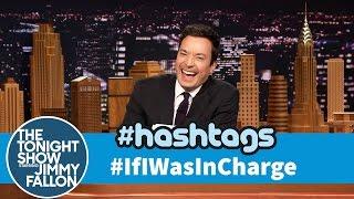 Hashtags: #IfIWasInCharge