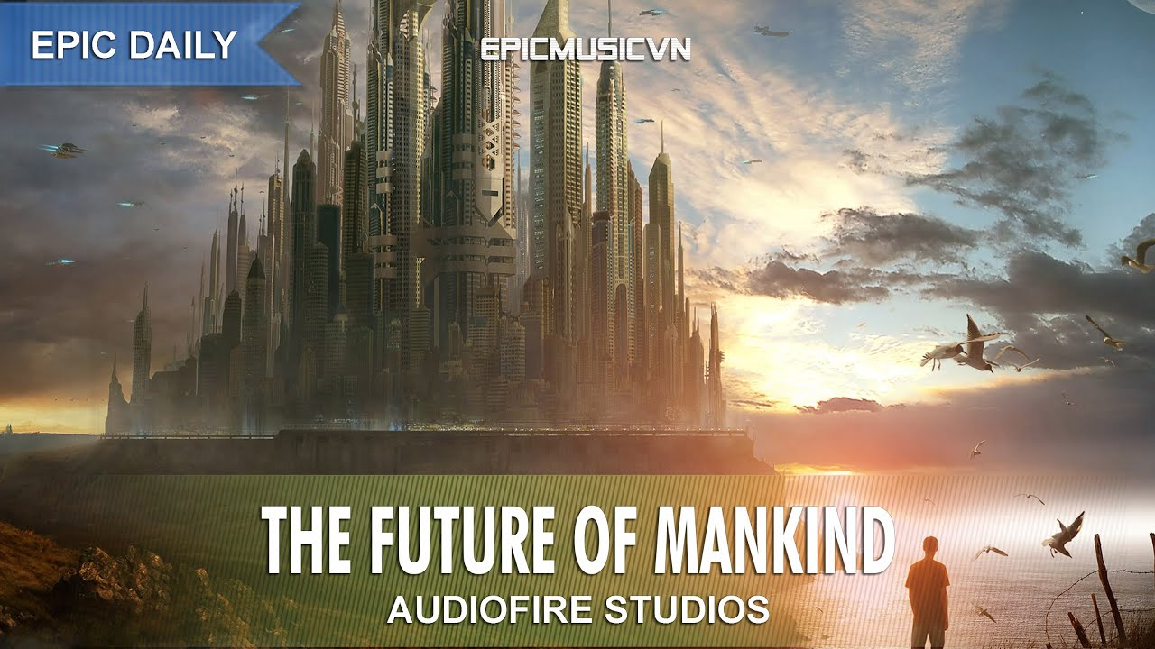 Epic Action | Audiofire Studios - The Future of Mankind - Epic Music VN