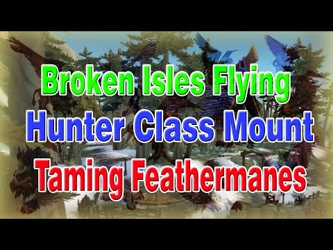 Broken Isles Flying! Hunter Class Mount! Taming Feathermanes! (HUNTER SLOWFALL?!?)│Patch 7.2