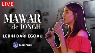 MAWAR DE JONGH - LEBIH DARI EGOKU | LIVE PERFORMANCE | BISIK BERSAMA MAWAR DE JONGH
