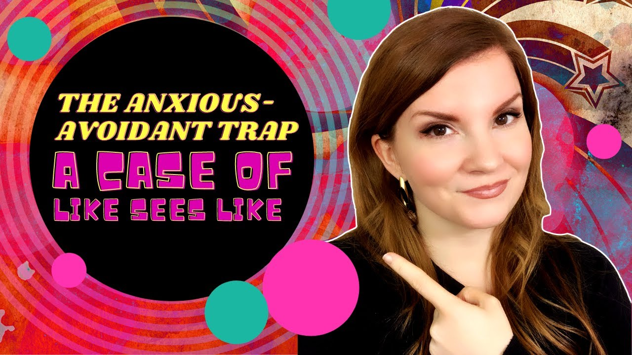 [1 of 5] The Anxious Avoidant Trap: A Case of Like Sees Like