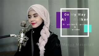 Gambar cover Alan Walker ft Sabrina Carpenter & Farruko《 On My Way 》Cover by 玛莎 Masya Masyitah