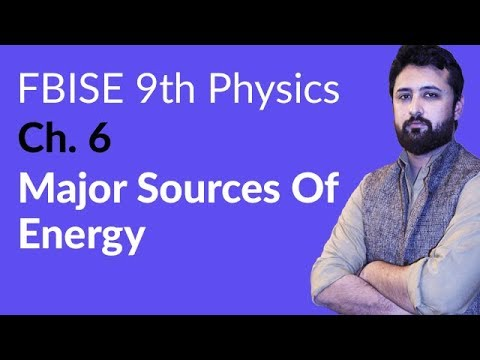 9th Class Physics Federal Board, Ch 6 - Major Sources of Energy - 9th Physics FBISE