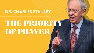 The Priority of Prayer – Dr. Charles Stanley