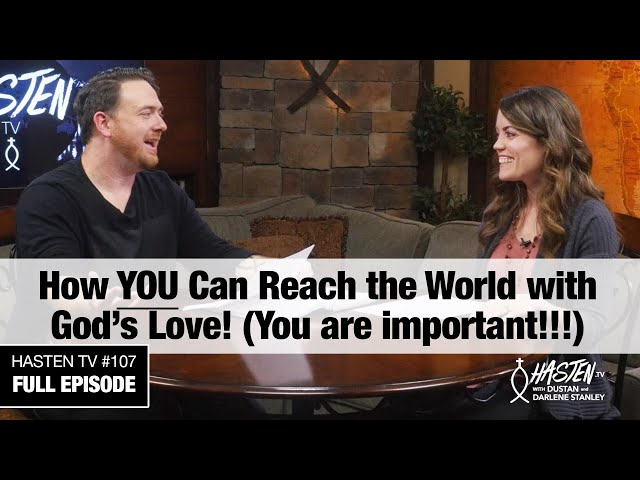 Hasten TV #7 - How You Can Reach the World with God's Love - Dustan and Darlene Stanley