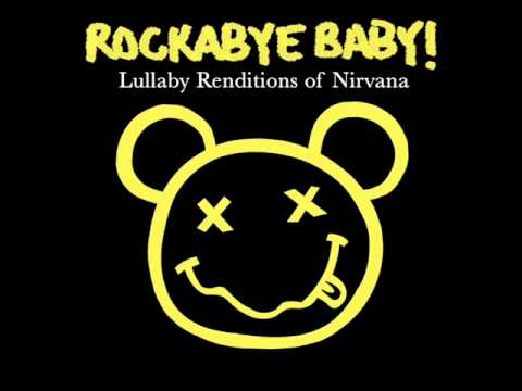 Smells Like Teens Spirit - Lullaby Renditions of Nirvana - Rockabye Baby!