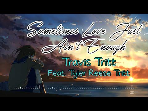 SOMETIMES LOVE JUST AIN'T ENOUGH - Travis Tritt Feat. Tyler Reese Tritt (Lyrics)