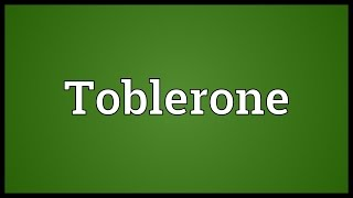 Toblerone Meaning