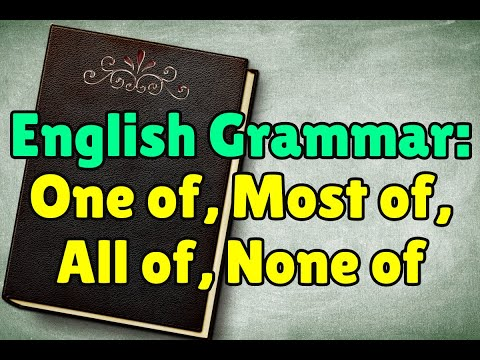 Learn English Grammar: One of, Most of, All of, None of