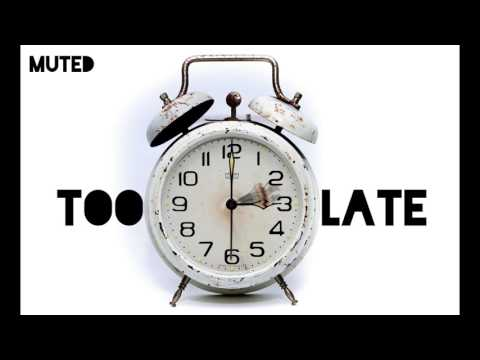 Muted - Too Late - Audio