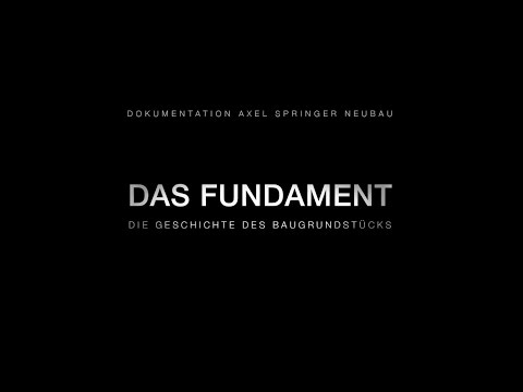 DAS FUNDAMENT – Dokumentation Axel Springer Neubau