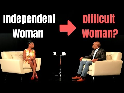 """""""Independent"""" Woman = Difficult Woman? (Excerpt 2 of 3)"""