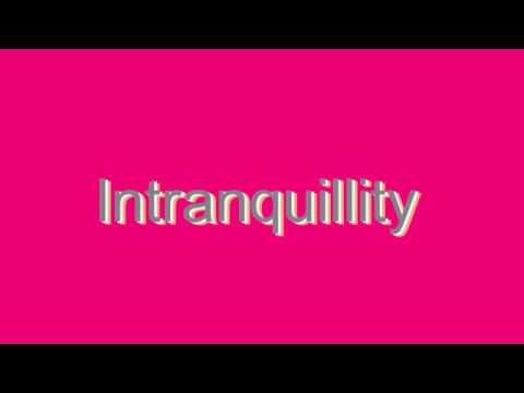 How to Pronounce Intranquillity