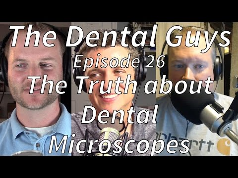 "The Dental Guys Episode 26 ""The Truth about Dental Microscopes"""