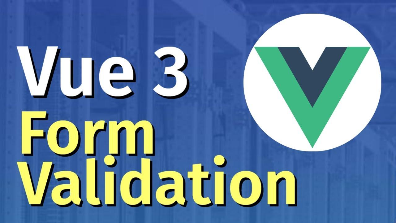 Vue JS 3 Tutorial for Beginners #5 - Form Validation in Vue.Js 3