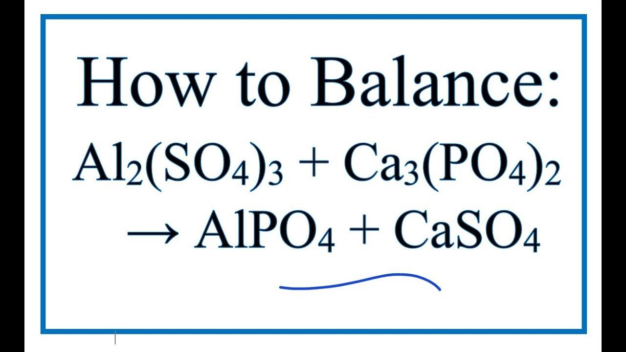 How to Balance Al266(SO266)266 + Ca266(PO266)266 = AlPO266 + CaSO266 (Aluminum sulfate +  Calcium phosphate)