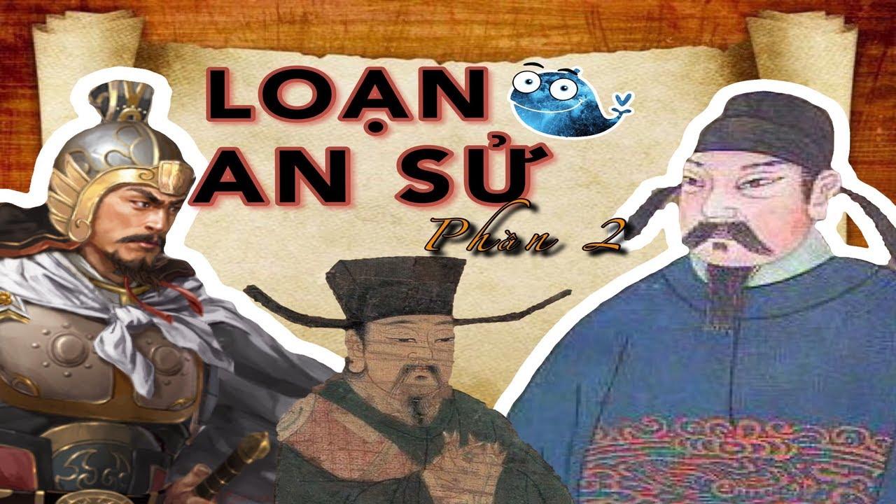 Tóm Tắt: Loạn An Sử (755 - 763)   Phần 2   An Lushan Rebellion   An Sử chi loạn   Tóm Tắt Gọn