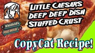 RECIPE - Little Caesars Deep!Deep! Stuffed Crust Pizza
