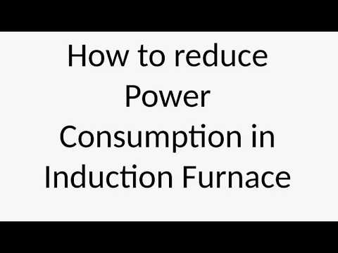 How to reduce power consumption in Induction Furnace