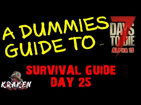 7 Days To Die | Alpha 19 | The Dummies Guide Day 25 | Kraken | How To | Beginners Guide | Survival