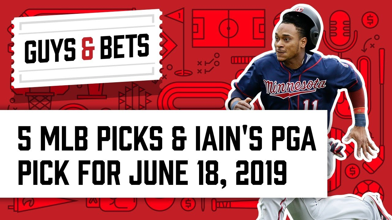Guys & Bets: Five MLB Picks and Iain's PGA Pick for Tuesday June 18, 2019
