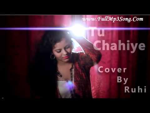 tu chahiye female cover by ruhi fullmp3song.com