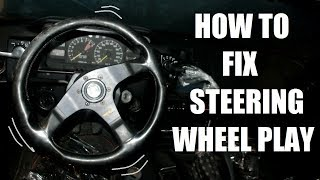 How to fix steering wheel play