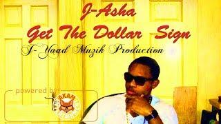 J-Asha - Get The Dollar - March 2018