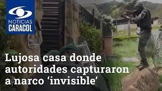 Vea la lujosa casa donde autoridades capturaron a narco 'invisible' y le hallaron $8.500 millones