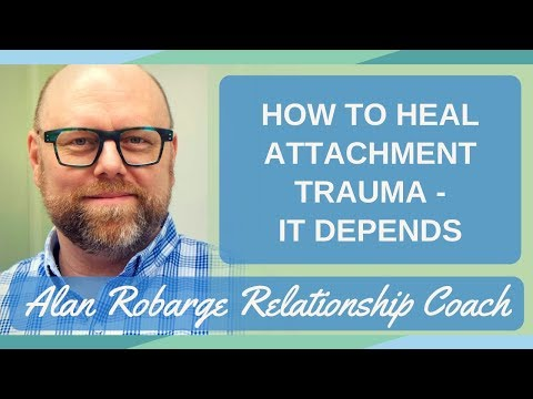 How to Heal Attachment Trauma - It Depends