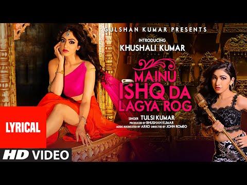Mainu Ishq Da Lagya Rog Full Song With LYRICS | Tulsi Kumar | Khushali Kumar | T-Series