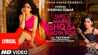 Mainu Ishq Da Lagya Rog Full Song with LYRICS | Tulsi Kumar | Khushali Kumar | T-Series