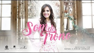 Vanessa Granuzzio - Som do Trono (LYRIC VIDEO) 2017