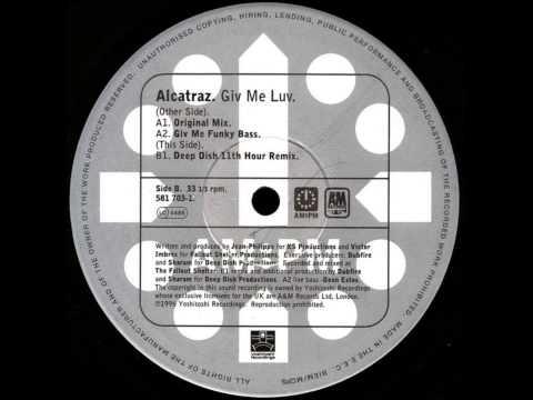Alcatraz - Giv  Me  Luv -  Deep  Dish  11th  Hour  Remix.        1996.     (HD).