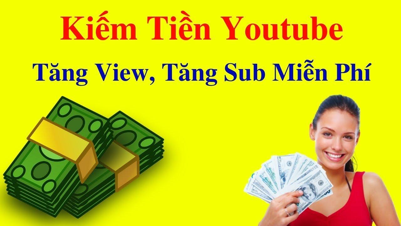 Kiếm Tiền Với Youtube 2019 - Cách Tăng View, Tăng Sub Youtube Nhanh Nhất Miễn Phí