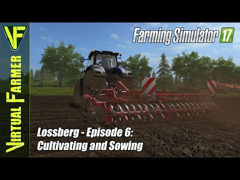 Let's Play Farming Simulator 17 - Lossberg, Episode 6: Cultivating and Sowing