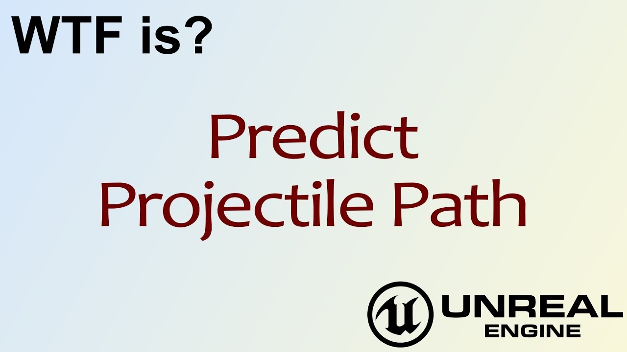 WTF Is? Predict Projectile Path in Unreal Engine 4 ( UE4 )