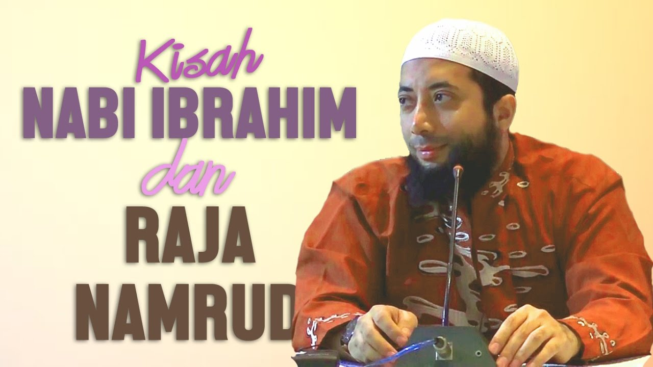 Kisah Nabi Ibrahim dan Raja Namrud, Ustadz DR Khalid Basalamah, MA