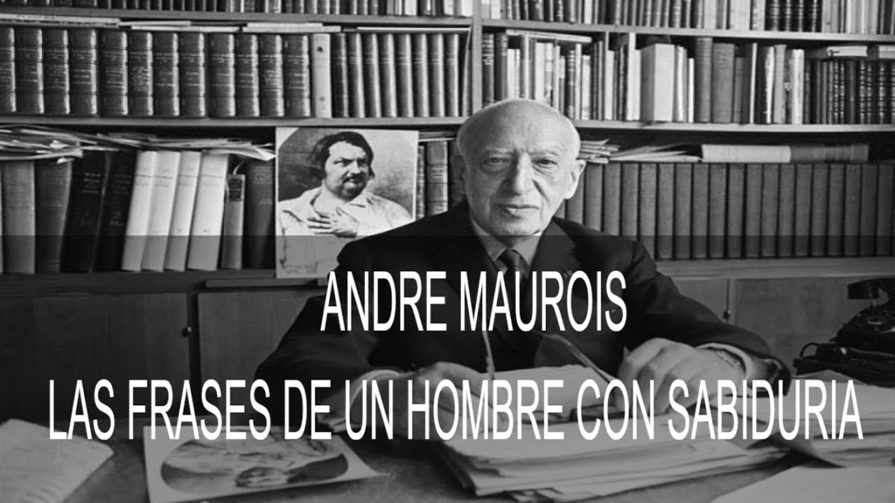 Las Mejores Frases De Andre Maurois Un Sobreviviente De La Guerra Mundial
