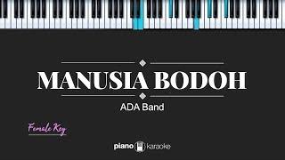Manusia Bodoh (FEMALE KEY) Ada Band (KARAOKE PIANO)