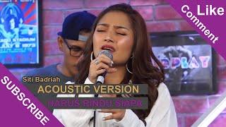 Siti Badriah - Harus Rindu Siapa (Acoustic Version)