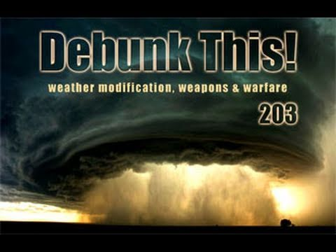 Debunk This! 203 (Weather Modification, Weapons & Warfare)