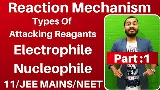 Organic Chemistry | Reaction Mechanism 01 | Types of Attacking Reagants : Electrophile n Nucleophile