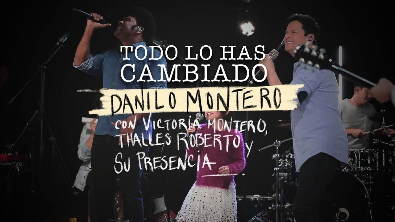 Download Todo lo has cambiado - Danilo Montero ft Victoria M. Thalles Roberto y Su Presencia