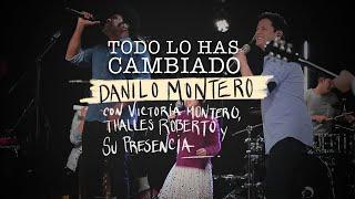 Todo lo has cambiado - Danilo Montero ft Victoria M. Thalles Roberto y Su Presencia