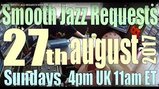 SUNDAY SMOOTH JAZZ  REQUESTS  WITH ROD LUCAS (27th August  2017)