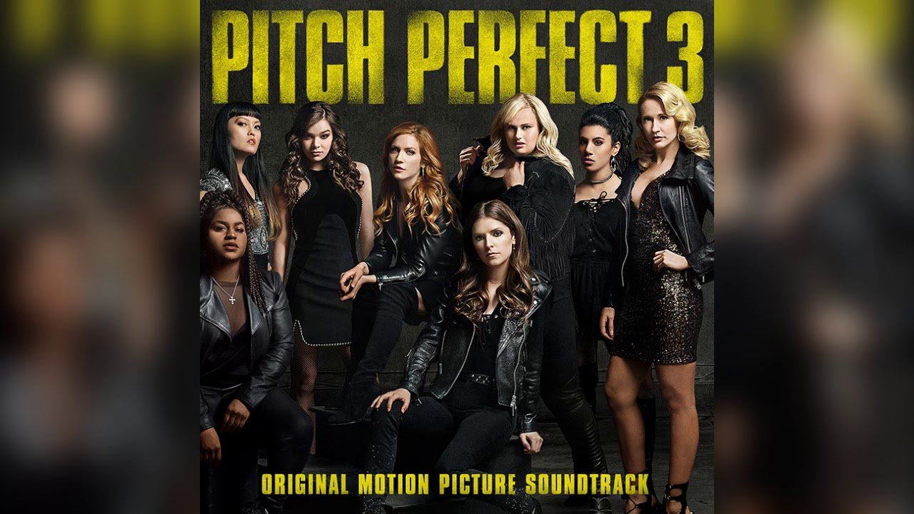 05 You Got It | Pitch Perfect 3 (Original Motion Picture Soundtrack)
