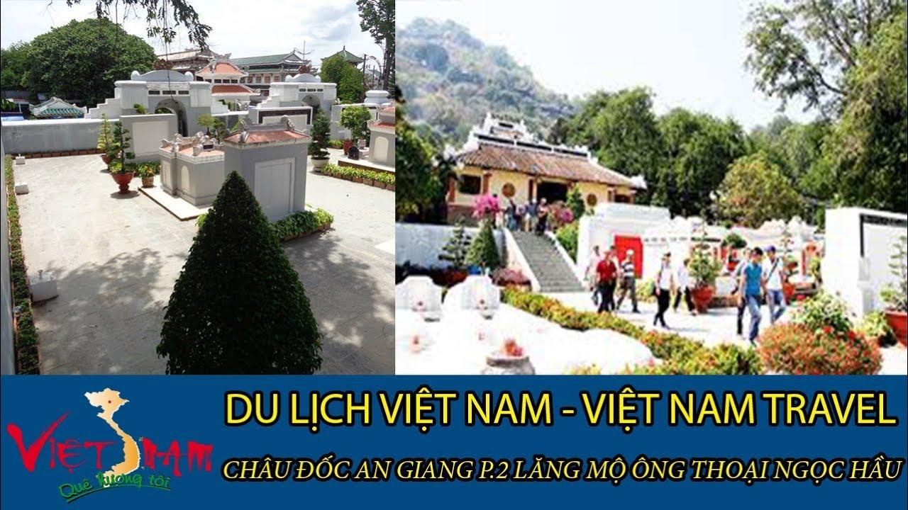 DU LỊCH VIỆT NAM - VIETNAM TRAVEL:CHÂU ĐỐC AN GIANG P.2 LĂNG MỘ ÔNG THOẠI NGỌC HẦU TẬP 35