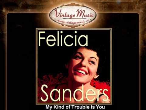 Felicia Sanders -- My Kind of Trouble is You